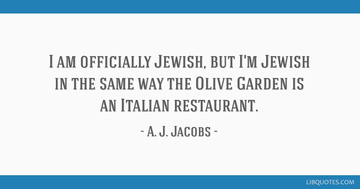 I am officially Jewish, but I'm Jewish in the same way the Olive Garden is an Italian restaurant.