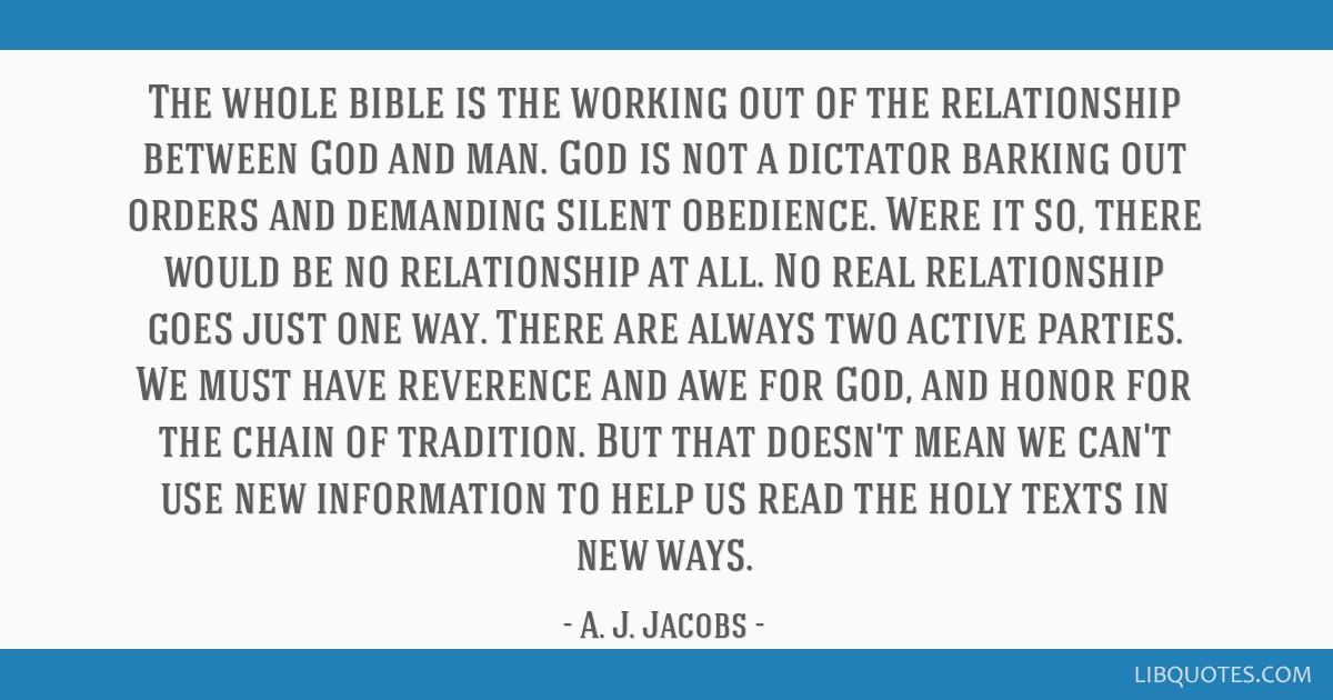 The whole bible is the working out of the relationship between God and man. God is not a dictator barking out orders and demanding silent obedience....