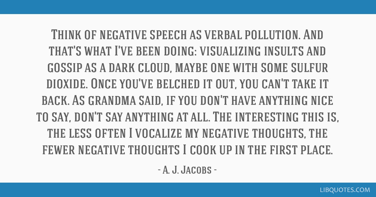 Think of negative speech as verbal pollution. And that's what I've been doing: visualizing insults and gossip as a dark cloud, maybe one with some...