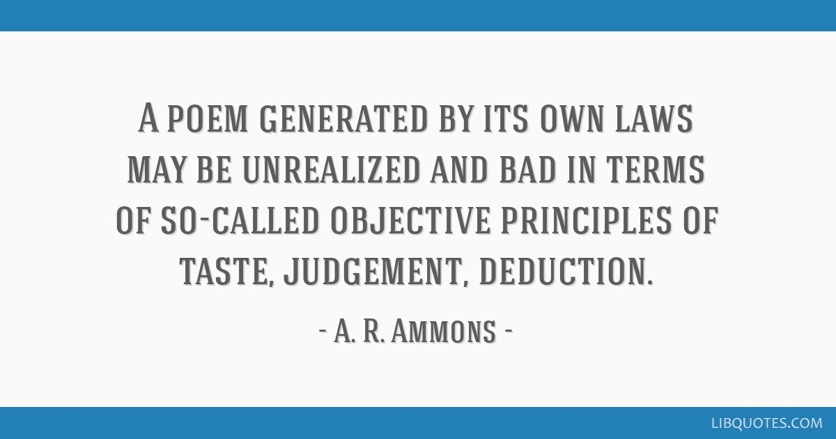A poem generated by its own laws may be unrealized and bad ...