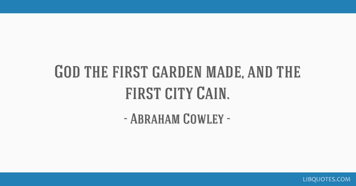 God the first garden made, and the first city Cain.