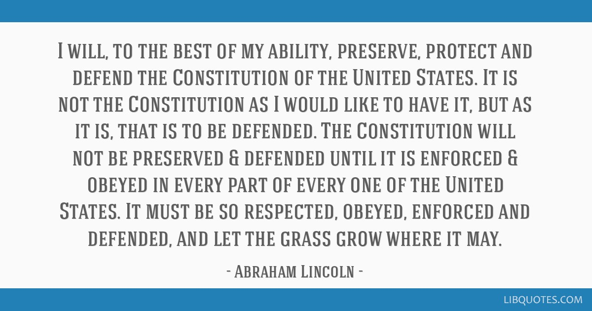 I will, to the best of my ability, preserve, protect and defend the Constitution of the United States. It is not the Constitution as I would like to...