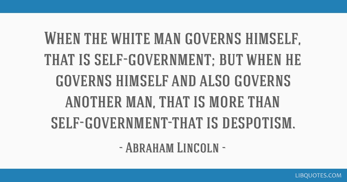 When the white man governs himself, that is self-government; but when he governs himself and also governs another man, that is more than...