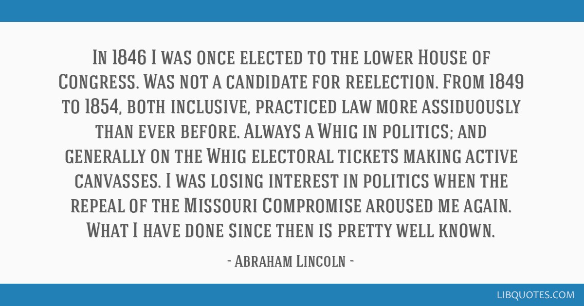 In 1846 I was once elected to the lower House of Congress. Was not a candidate for reelection. From 1849 to 1854, both inclusive, practiced law more...