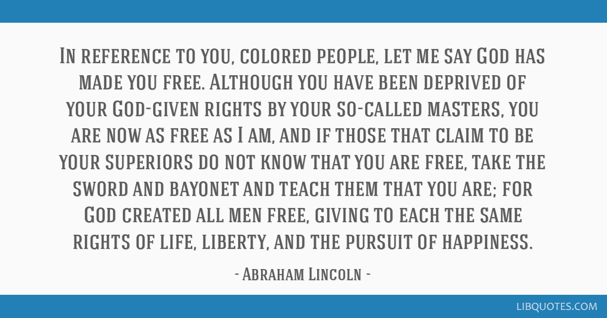In reference to you, colored people, let me say God has made you free. Although you have been deprived of your God-given rights by your so-called...