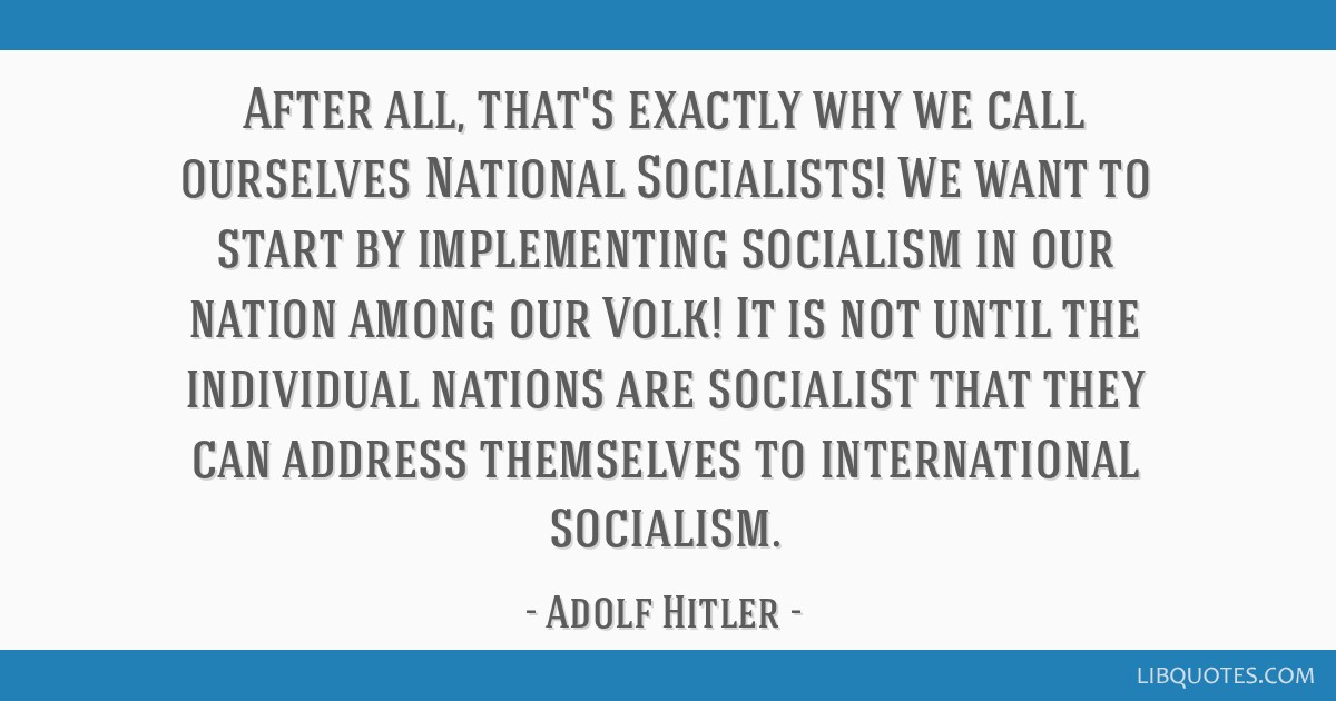 After all, that's exactly why we call ourselves National Socialists! We want to start by implementing socialism in our nation among our Volk! It is...