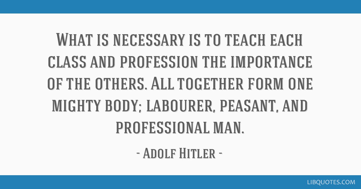 What is necessary is to teach each class and profession the importance of the others. All together form one mighty body; labourer, peasant, and...