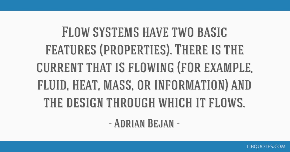 Flow systems have two basic features (properties)  There is