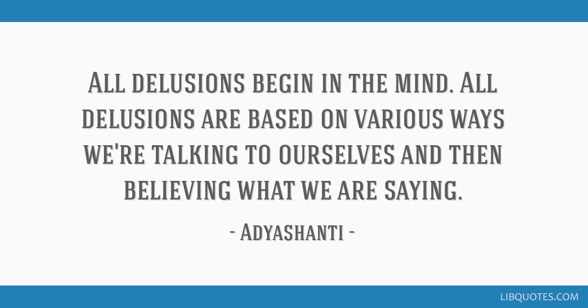 Adyashanti Quotes Gorgeous Delusions Begin In The Mindall Delusions Are Based On Various