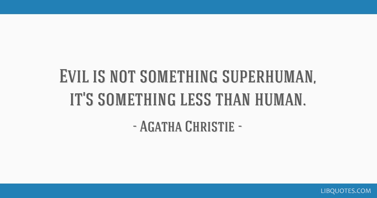 Evil is not something superhuman, it's something less than human.