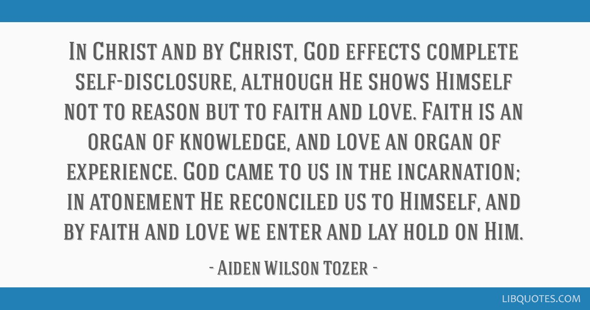 In Christ and by Christ, God effects complete self-disclosure, although He shows Himself not to reason but to faith and love. Faith is an organ of...