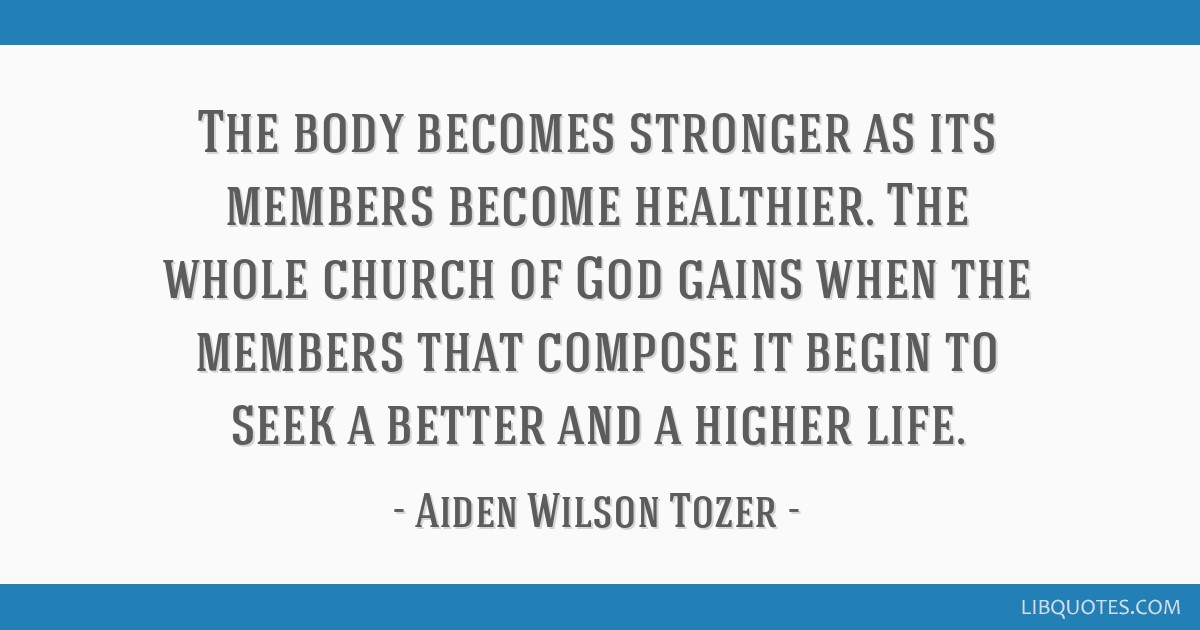 The body becomes stronger as its members become healthier. The whole church of God gains when the members that compose it begin to seek a better and...