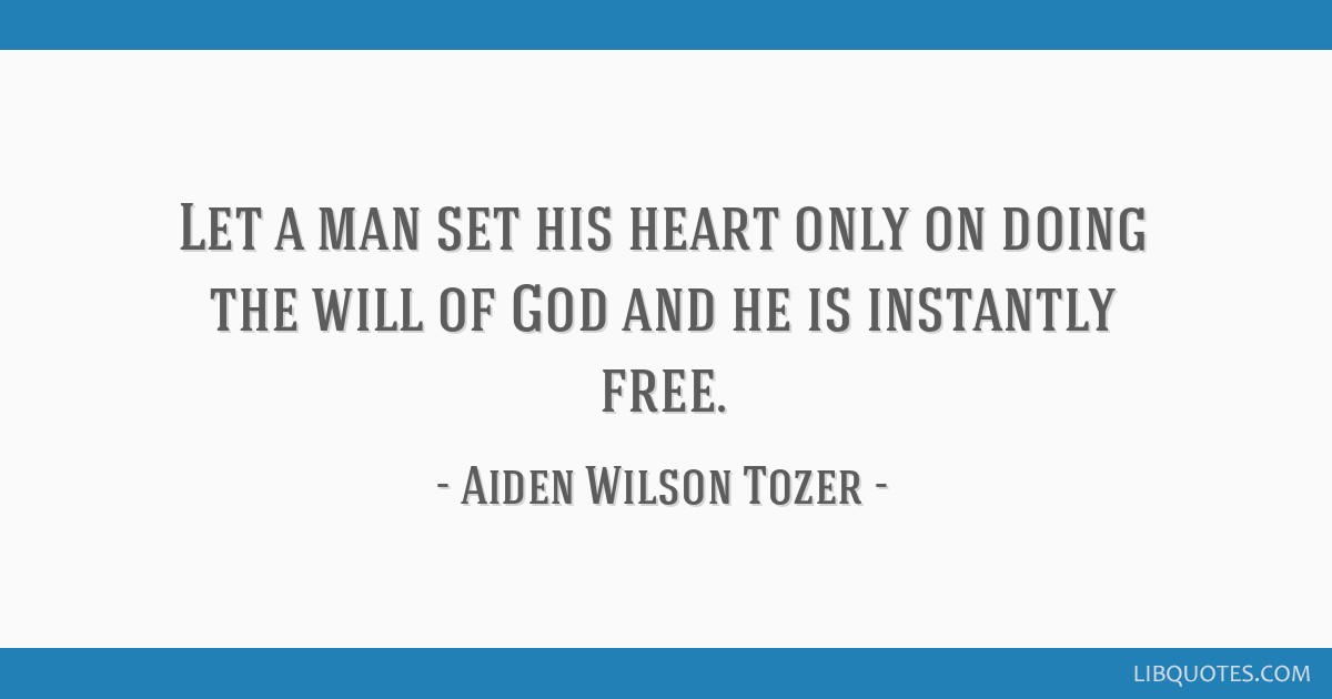 Let a man set his heart only on doing the will of God and he is instantly free.