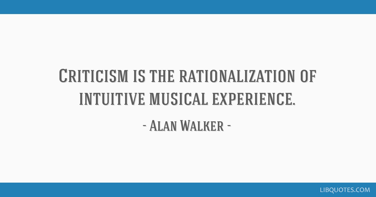 Criticism Is The Rationalization Of Intuitive Musical Experience