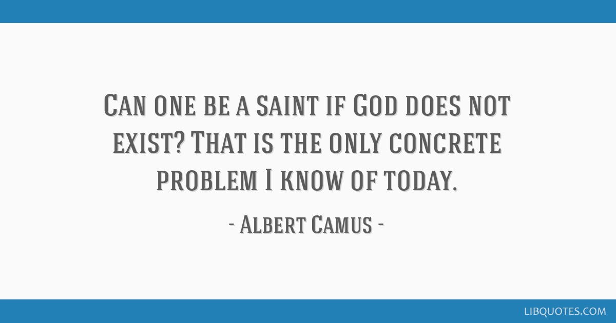 Can one be a saint if God does not exist? That is the only concrete problem I know of today.
