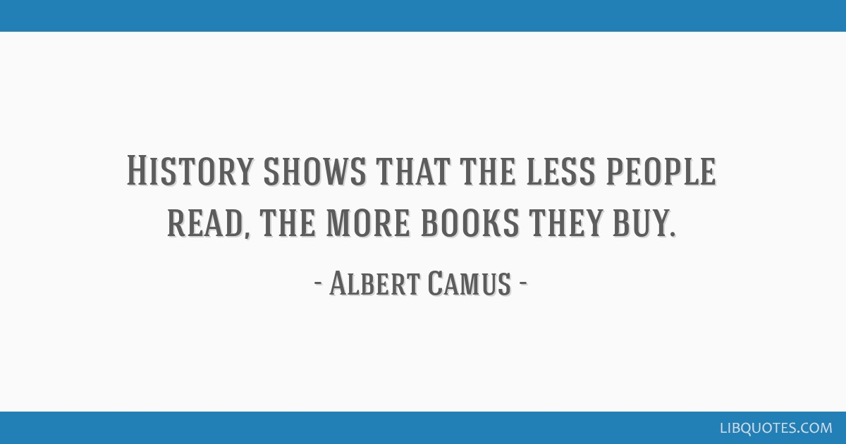 History Shows That The Less People Read The More Books They