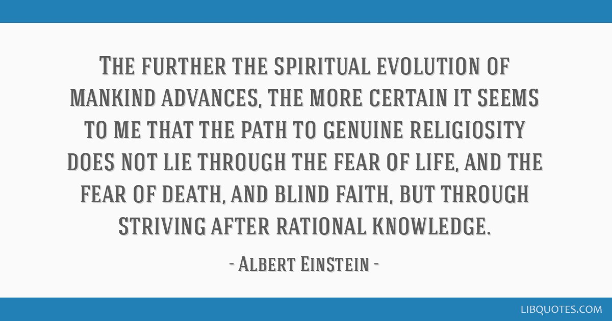 the further the spiritual evolution of mankind advances the more