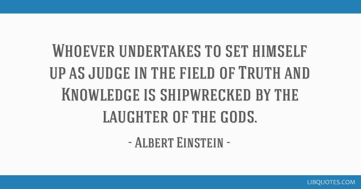 Whoever Undertakes To Set Himself Up As Judge In The Field Of Truth