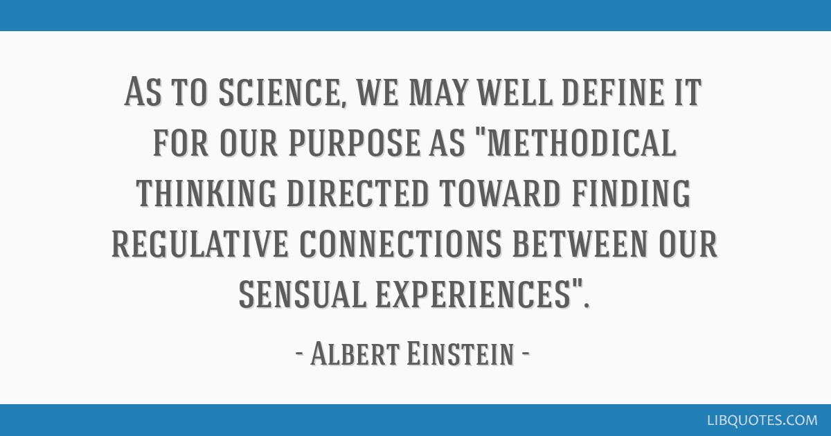 As to science, we may well define it for our purpose as methodical thinking directed toward finding regulative connections between our sensual...