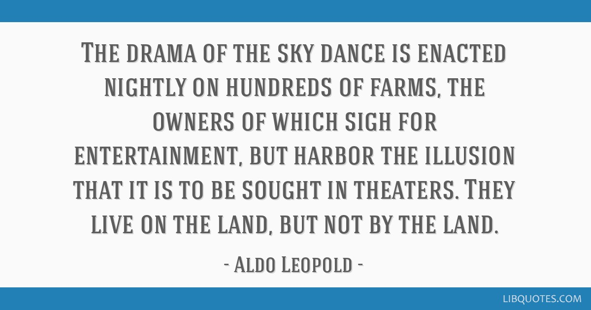 The drama of the sky dance is enacted nightly on hundreds of farms, the owners of which sigh for entertainment, but harbor the illusion that it is to ...