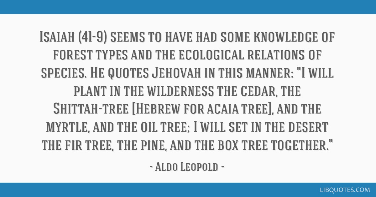 Isaiah (41-9) seems to have had some knowledge of forest types and the ecological relations of species. He quotes Jehovah in this manner: I will...