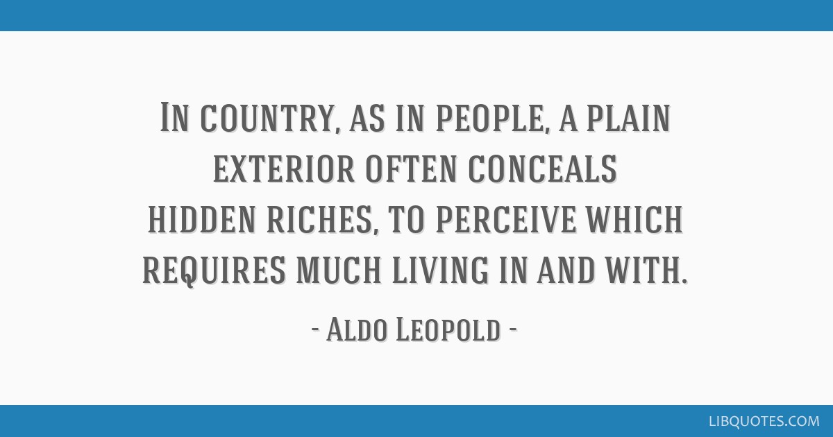 In country, as in people, a plain exterior often conceals hidden riches, to perceive which requires much living in and with.