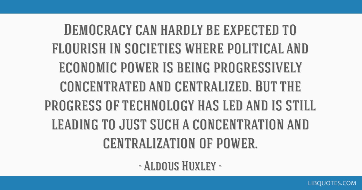Democracy can hardly be expected to flourish in societies where political and economic power is being progressively concentrated and centralized. But ...