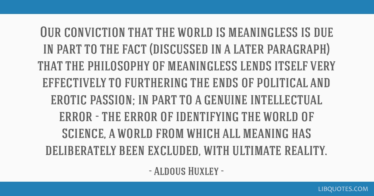 Our conviction that the world is meaningless is due in part to the fact (discussed in a later paragraph) that the philosophy of meaningless lends...