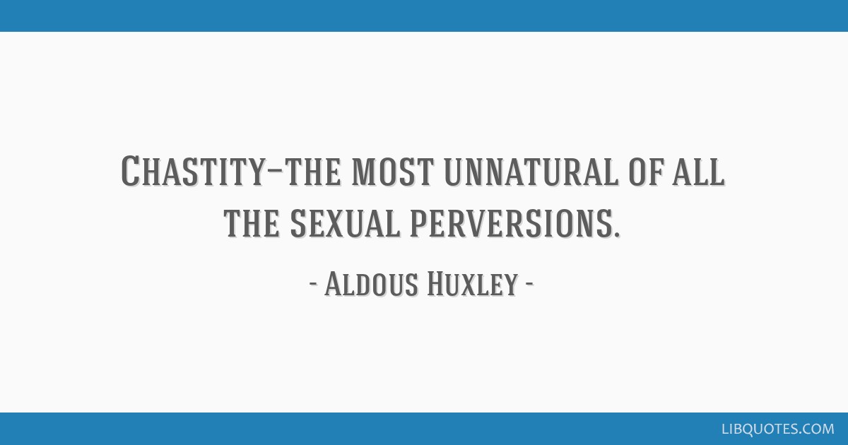 Chastity—the most unnatural of all the sexual perversions.