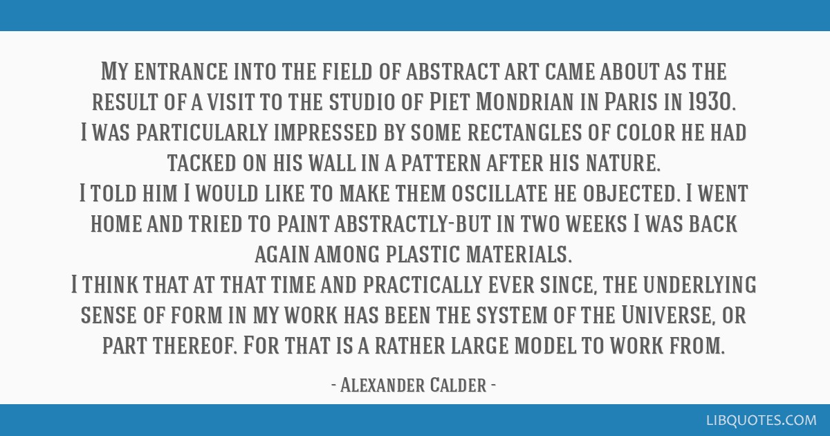 My entrance into the field of abstract art came about as the result of a visit to the studio of Piet Mondrian in Paris in 1930. I was particularly...