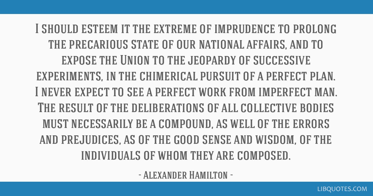 I should esteem it the extreme of imprudence to prolong the precarious state of our national affairs, and to expose the Union to the jeopardy of...