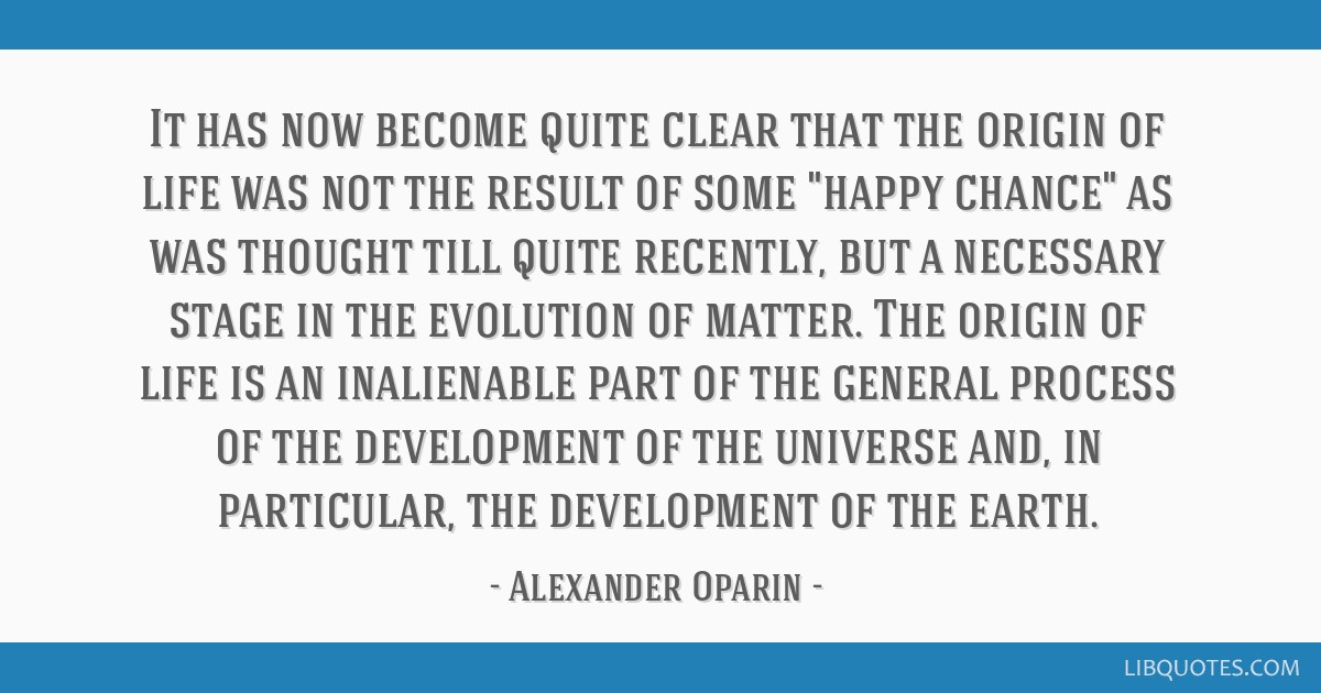 It has now become quite clear that the origin of life was not the result of some happy chance as was thought till quite recently, but a necessary...