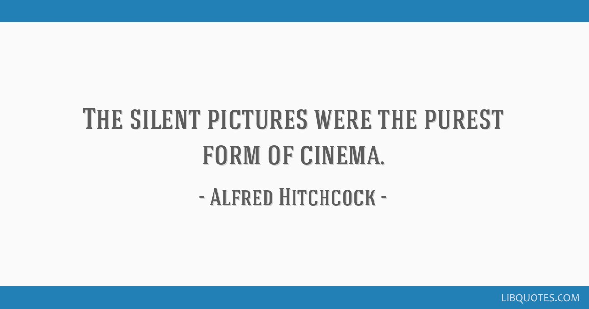 The silent pictures were the purest form of cinema.