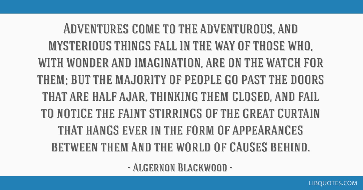 Adventures come to the adventurous, and mysterious things fall in the way of those who, with wonder and imagination, are on the watch for them; but...