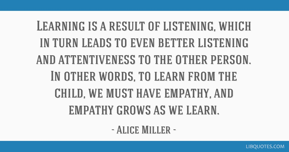 Learning is a result of listening, which in turn leads to even better listening and attentiveness to the other person. In other words, to learn from...