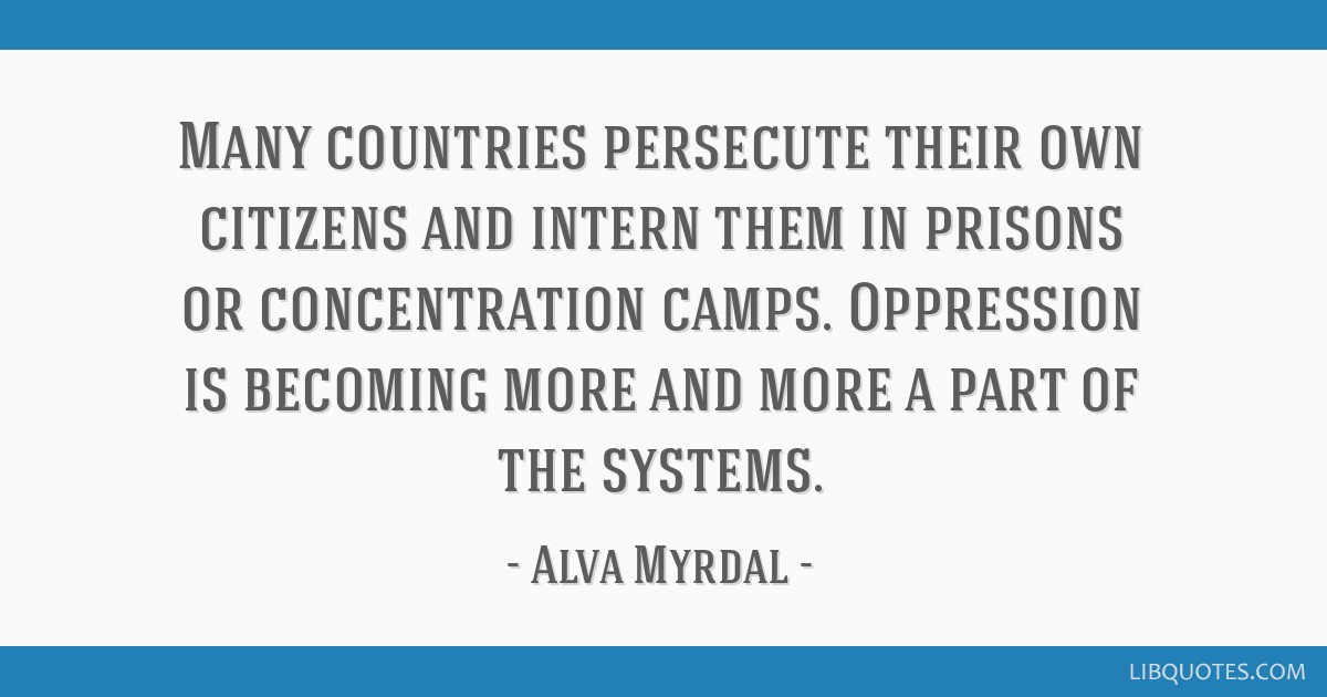 Many Countries Persecute Their Own Citizens And Intern Them In Prisons Or Concentration Camps Oppression Is