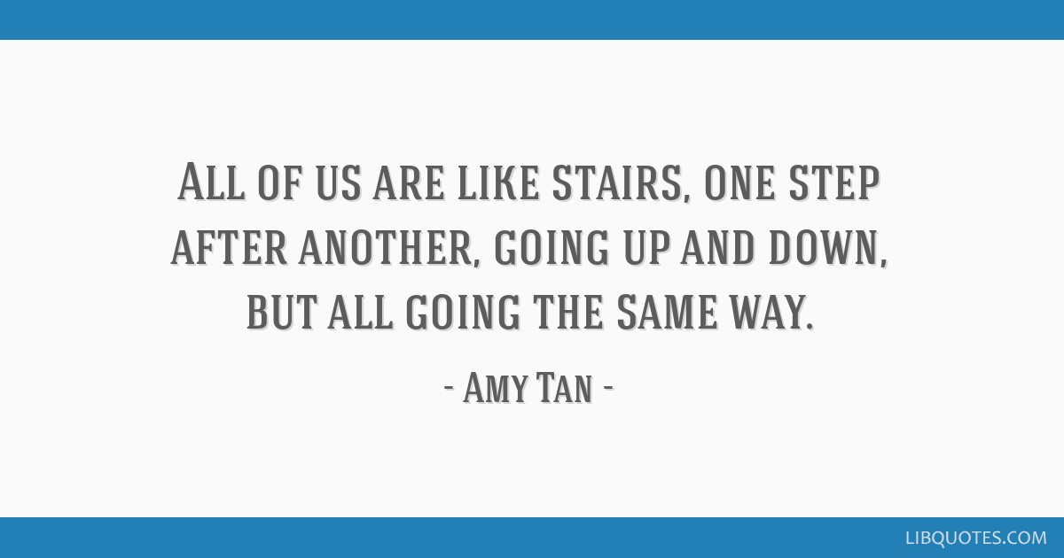 All Of Us Are Like Stairs One Step After Another Going Up And