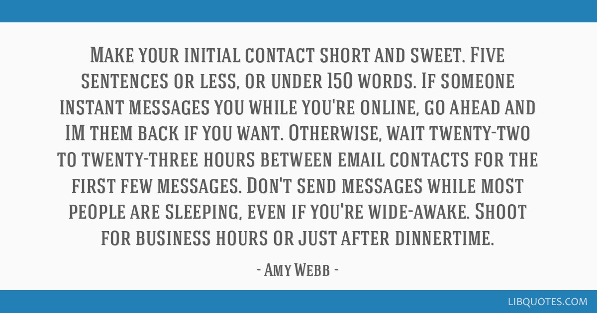 Make your initial contact short and sweet  Five sentences or