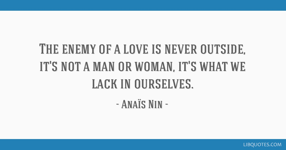 The enemy of a love is never outside, it's not a man or woman, it's what we lack in ourselves.