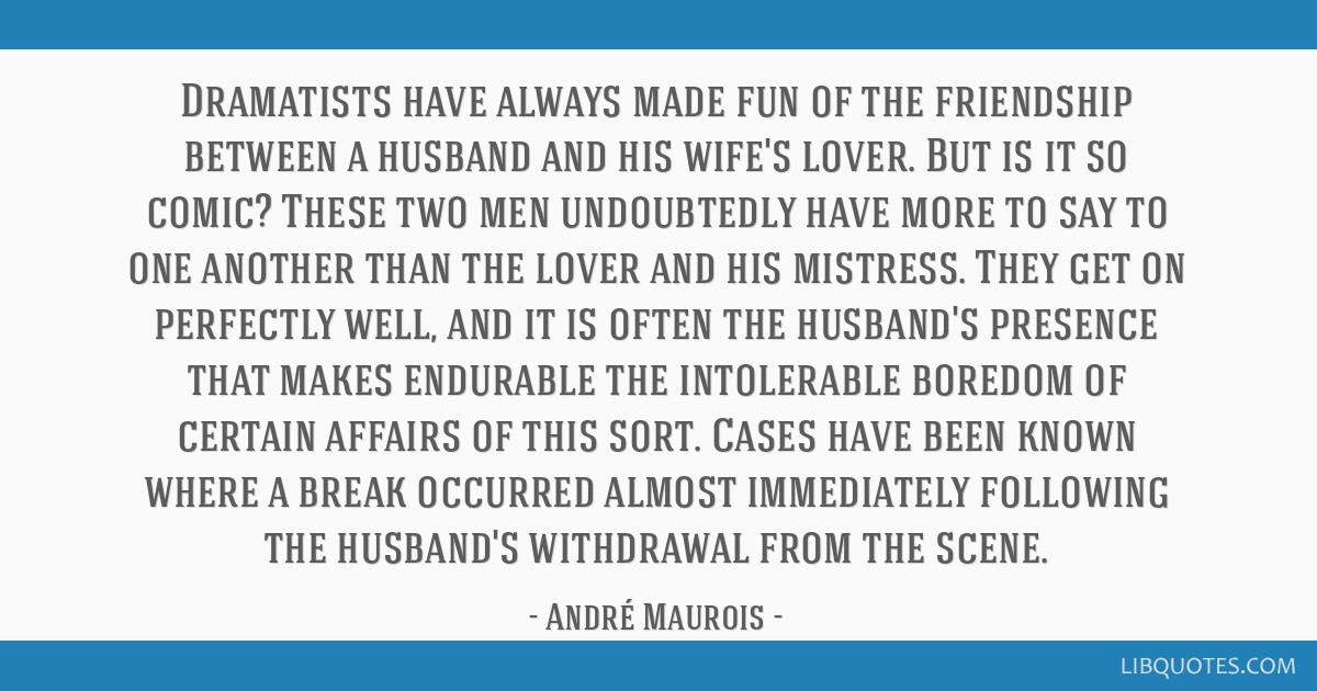 Dramatists have always made fun of the friendship between a husband and his wife's lover. But is it so comic? These two men undoubtedly have more to...