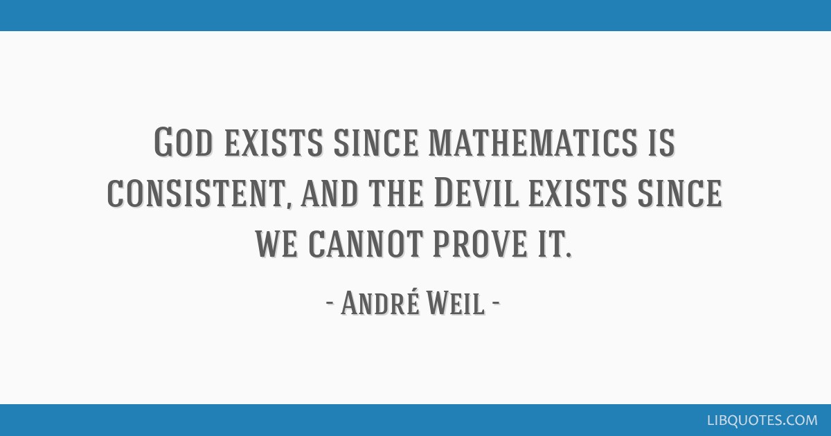 God exists since mathematics is consistent, and the Devil exists since we cannot prove it.