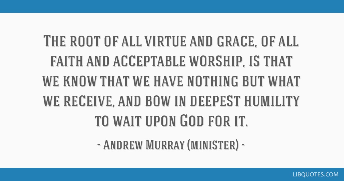 The Root Of All Virtue And Grace Of All Faith And Acceptable