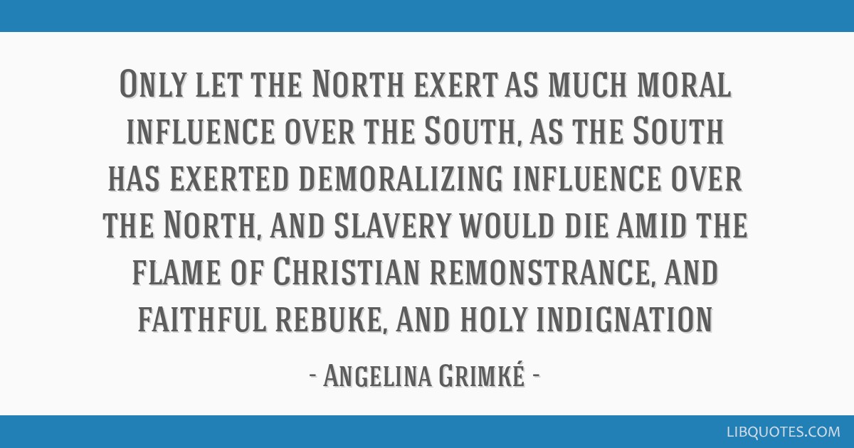 Only let the North exert as much moral influence over the South, as the South has exerted demoralizing influence over the North, and slavery would...