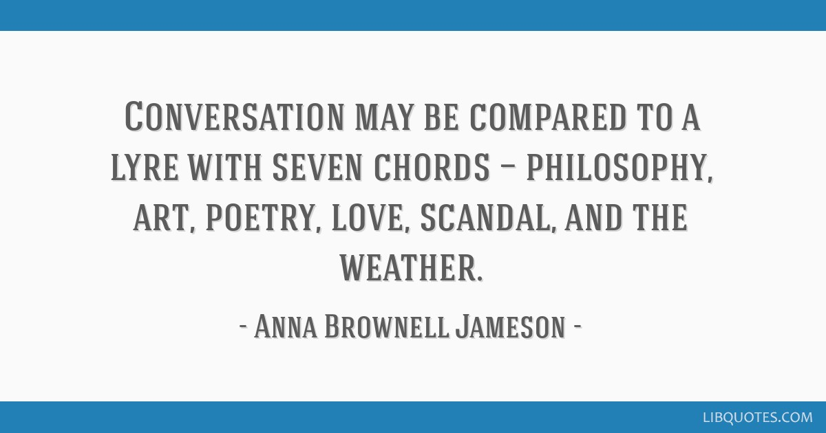 Conversation may be compared to a lyre with seven chords — philosophy, art, poetry, love, scandal, and the weather.