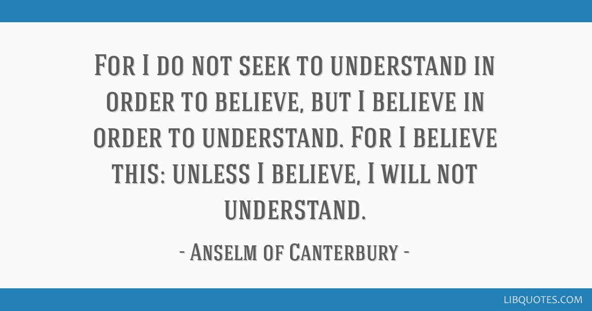 For I Do Not Seek To Understand In Order To Believe But I Believe