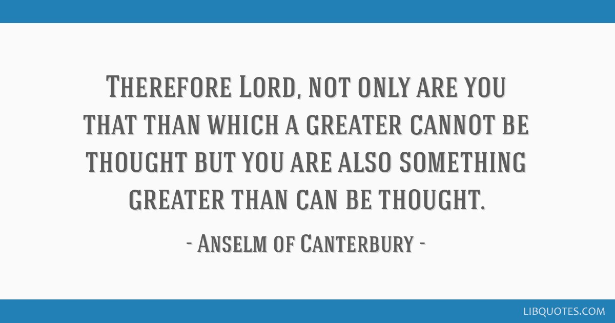Therefore Lord Not Only Are You That Than Which A Greater