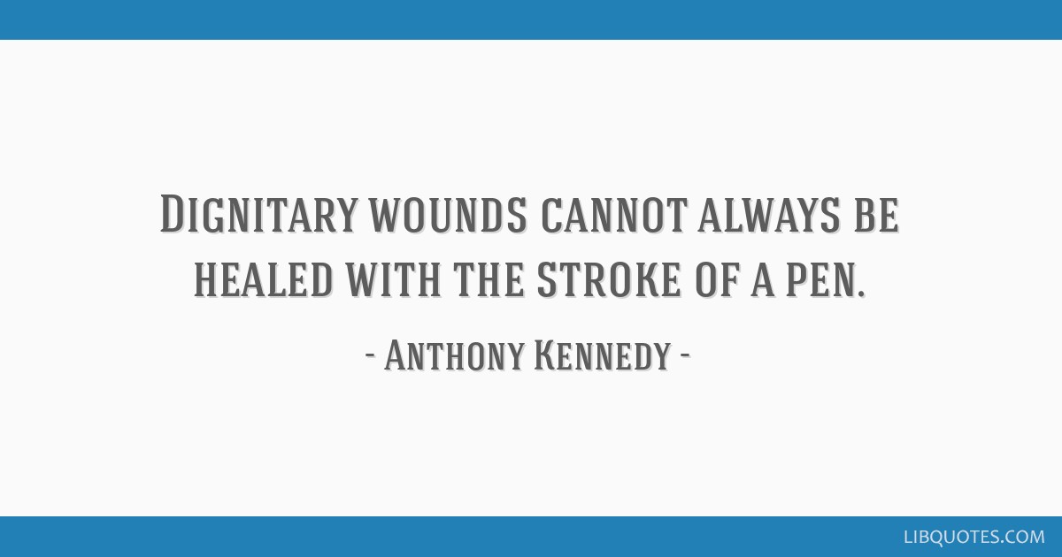 Dignitary wounds cannot always be healed with the stroke of a pen.