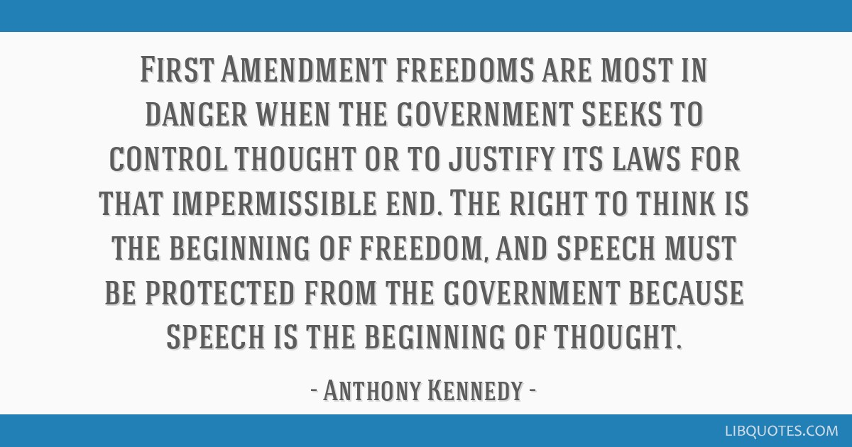 First Amendment freedoms are most in danger when the government seeks to control thought or to justify its laws for that impermissible end. The right ...