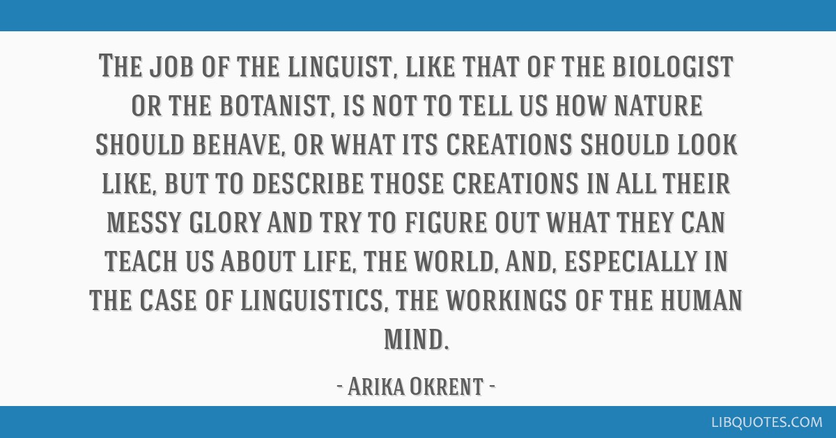 The Job Of The Linguist Like That Of The Biologist Or The Botanist