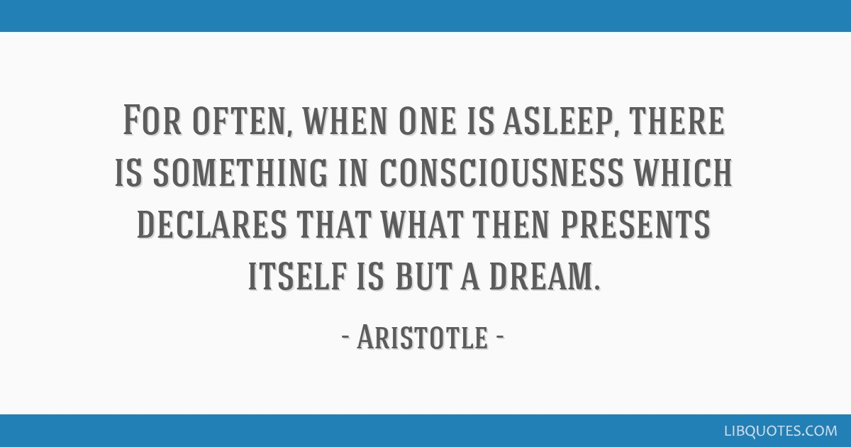 For often, when one is asleep, there is something in consciousness which declares that what then presents itself is but a dream.